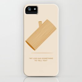 """My log has something to tell you"" iPhone Case"