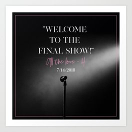 WELCOME TO THE FINAL SHOW Art Print