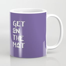 Get On The Mat - Yoga, Judo, Aikido, Wrestling, Jiu-Jitsu workout Coffee Mug