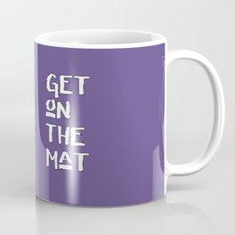 Get On The Mat - Yoga, Judo, Aikido, Wrestling, Jiu-Jitsu workout Coffee Mug
