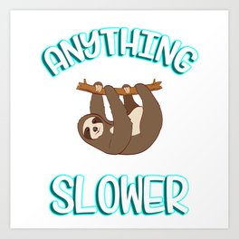 """Great Sloth Shirt For Animal Lovers """"Anything you Can Do I Can Do Slower"""" T-shirt Design Lazy Sleepy Art Print"""