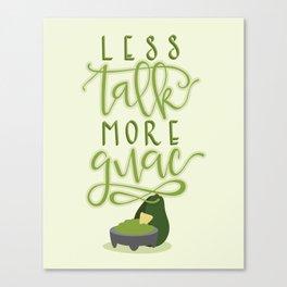 Less Talk More Guac  Canvas Print