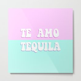 TE AMO TEQUILA pink and blue - Love Tequila Retro Sign Metal Print