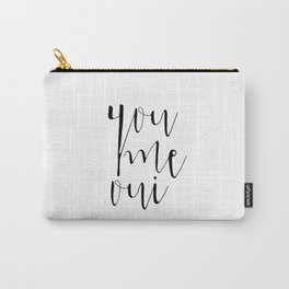 You Me Oui, Typography, French Quote, Monochromatic, Black and White, Typographic Print, Romantic Gi Carry-All Pouch