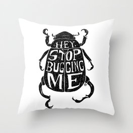 Stop Bugging Me Throw Pillow