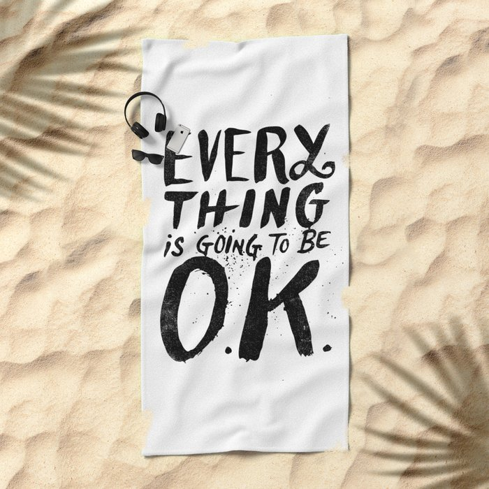 EVERY THING IS GOING TO BE O.K. Beach Towel