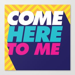Come Here To Me Canvas Print