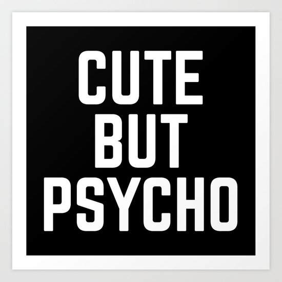 Cute But Psycho Funny Quote Art Print