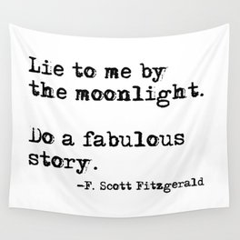 Lie to me by the moonlight - F. Scott Fitzgerald quote Wall Tapestry