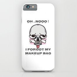 Oh! I forgot My Makeup Bag ! iPhone Case