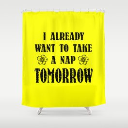 I already want a nap funny quote Shower Curtain