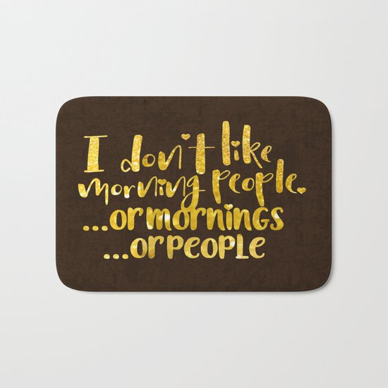 I dont like morning people, or  mornings, or people Bath Mat