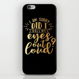 Did I Roll My Eyes Out Loud iPhone Skin
