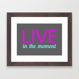 Live in the moment Framed Art Print