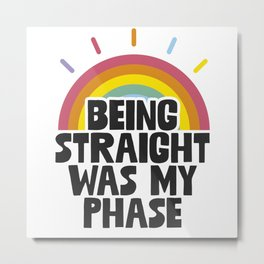 Being Straight Was My Phase Metal Print