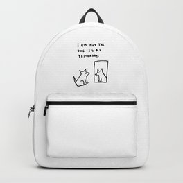 I am not the dog I was yesterday. Backpack