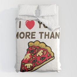 Funny Valentine's Day I Love You More Than Pizza Comforters