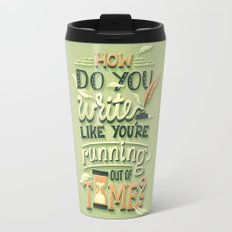 Write like you're running out of time Travel Mug