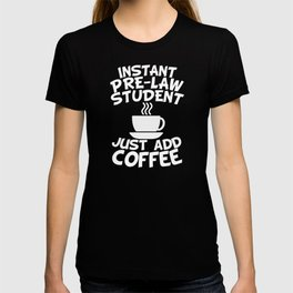 Instant Pre-Law Student Just Add Coffee T-shirt