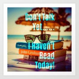 Don't Talk Yet..I Haven't Read Today! Art Print