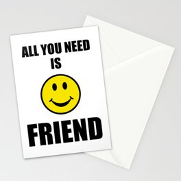 All you need is friend Stationery Cards