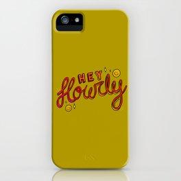Hey Howdy iPhone Case