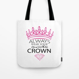 Always Wear Your Invisible Crown Tote Bag