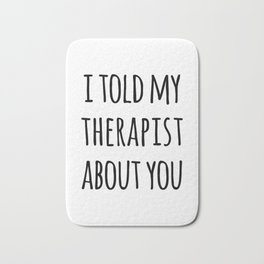 Told My Therapist Funny Quote Bath Mat