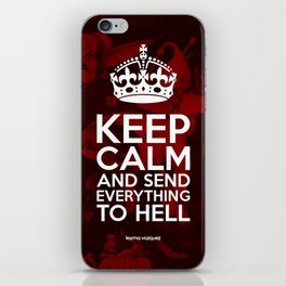Keep Calm And Send Everything To Hell iPhone Skin