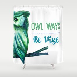 Owl Ways Be Wise Shower Curtain