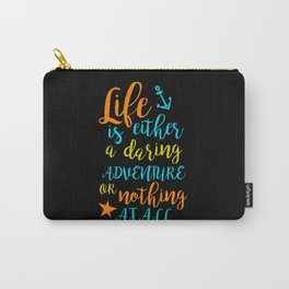 Life is either a daring adventure or nothing ... Carry-All Pouch