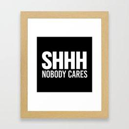 Shhh Nobody Cares (Black & White) Framed Art Print