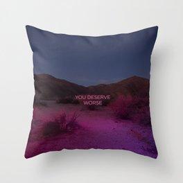 You Deserve Worse Throw Pillow