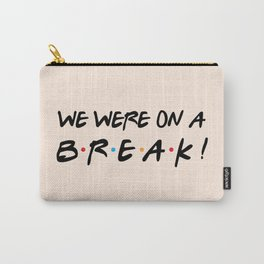 We were on a break! FRIENDS Quote Carry-All Pouch