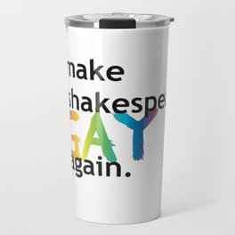 MAKE SHAKESPEARE GAY AGAIN Travel Mug