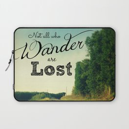 Those Who Wander are Not Lost Laptop Sleeve