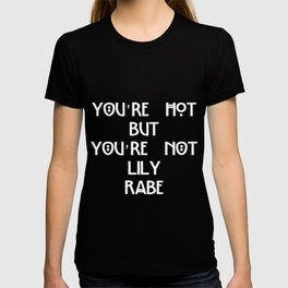 You're hot but you're not Lily Rabe shirt T-shirt