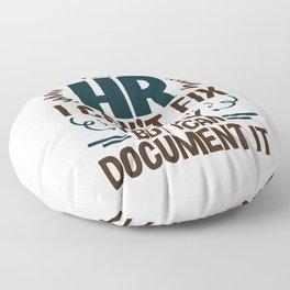I'm In HR I Can't Fix Crazy But I Can Document It Floor Pillow