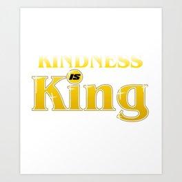 Kindness Is King Anti-Bullying Spreading Love & Kind Art Print