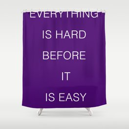 Everything is hard before it is easy Shower Curtain