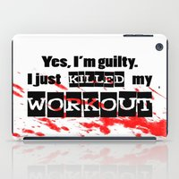 workout iPad Cases featuring I just killed my workout. by Liesl Marelli