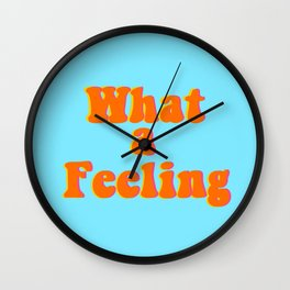 What a feeling Wall Clock