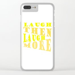 Laugh and Laugh More Happy Vibes Text Clear iPhone Case