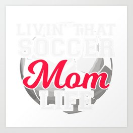 "Soccer Shirt For Players Saying ""Livin' That Soccer Mom Life"" T-shirt Design Soccer Field Shoes Ball Art Print"