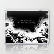 You need me, or you're nothing. Laptop & iPad Skin