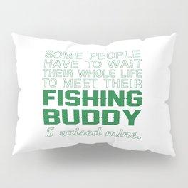 I Raised My Fishing Buddy Pillow Sham