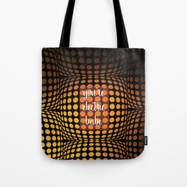 You're electric babe Tote Bag