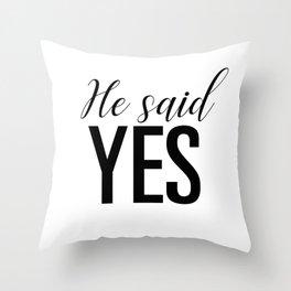 He said yes Throw Pillow