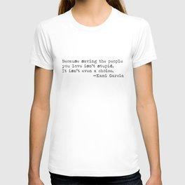 """Because saving the people you love isn't stupid. It isn't even a choice"" -Kami Garcia T-shirt"