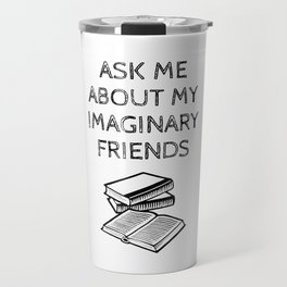 Ask Me About My Imaginary Friends Travel Mug